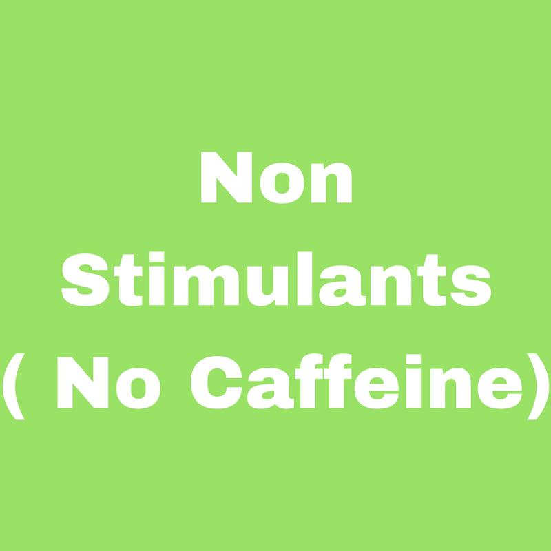 Non-Stimulants (no caffeines)