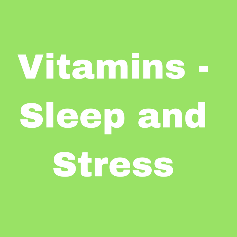 Vitamins - Sleep and Stress